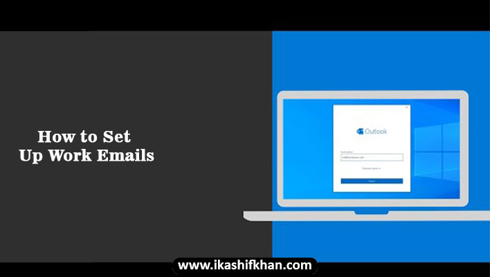 How to Set Up Work Emails | Step by Step Guide
